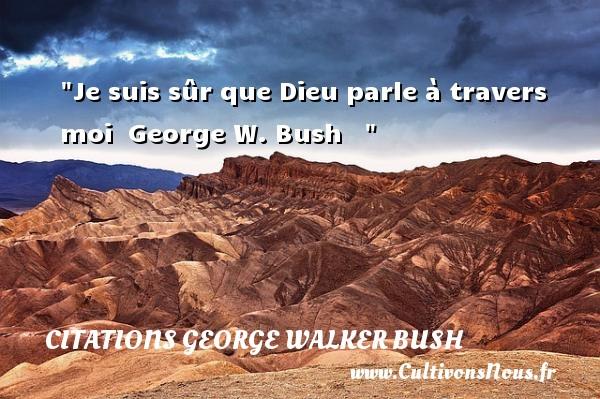 Je suis sûr que Dieu parle à travers moi   George W. Bush    CITATIONS GEORGE WALKER BUSH