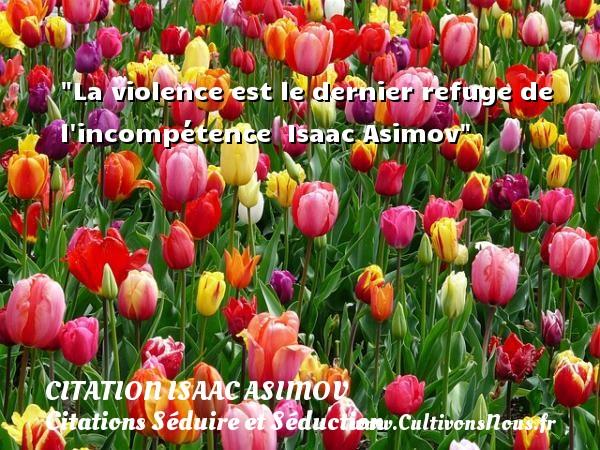 La violence est le dernier refuge de l incompétence   Isaac Asimov   Une citation sur séduire et séduction   CITATION ISAAC ASIMOV - Citations Séduire et Séduction
