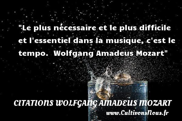 Le plus nécessaire et le plus difficile et l essentiel dans la musique, c est le tempo.   Wolfgang Amadeus Mozart   Une citation sur la musique CITATIONS WOLFGANG AMADEUS MOZART - Citation musique