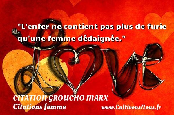Citation Groucho Marx - Citations femme - L enfer ne contient pas plus de furie qu une femme dédaignée. Une citation de Groucho Marx CITATION GROUCHO MARX