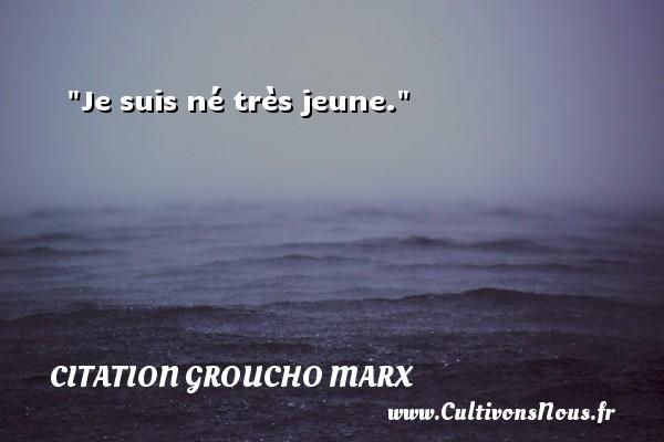 Je suis né très jeune. Une citation de Groucho Marx CITATION GROUCHO MARX