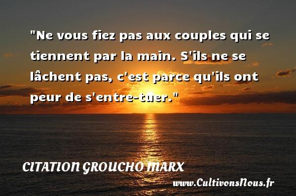 Citation Groucho Marx - Citations couple - Ne vous fiez pas aux couples qui se tiennent par la main. S ils ne se lâchent pas, c est parce qu ils ont peur de s entre-tuer.   Groucho Marx   Une citation sur le couple CITATION GROUCHO MARX