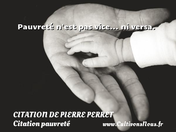 Citation de Pierre Perret - Citation pauvreté - Pauvreté n est pas vice... ni versa. Une citation de Pierre Perret CITATION DE PIERRE PERRET
