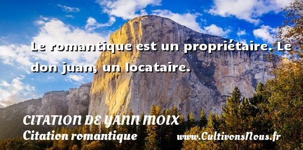 Citation de Yann Moix - Citation romantique - Le romantique est un propriétaire. Le don juan, un locataire. Une citation d  Yann Moix CITATION DE YANN MOIX