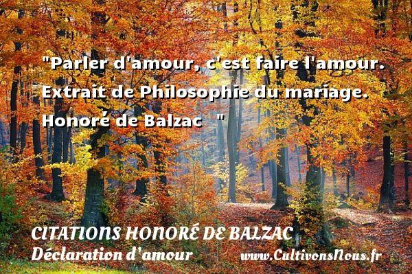 Parler d amour, c est faire l amour.  Extrait de Philosophie du mariage. Honoré de Balzac   CITATIONS HONORÉ DE BALZAC - Citations Honoré de Balzac - Citations Déclaration d'amour