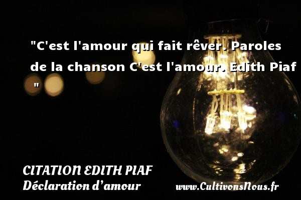 Citation Edith Piaf - Citations Déclaration d'amour - C est l amour qui fait rêver.  Paroles de la chanson C est l amour. Edith Piaf     CITATION EDITH PIAF
