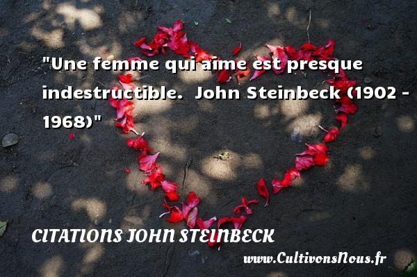 Citations John Steinbeck - Citations femme - Une femme qui aime est presque indestructible.   John Steinbeck (1902 – 1968)   Une citation sur les femmes    CITATIONS JOHN STEINBECK