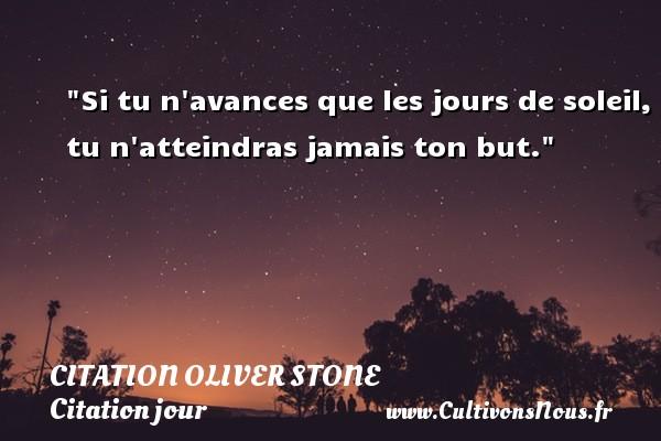 Citation Oliver stone - Citation jour - Si tu n avances que les jours de soleil, tu n atteindras jamais ton but. Une citation de Stone CITATION OLIVER STONE