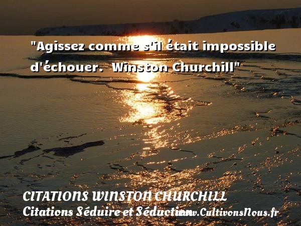 Citations Winston Churchill - Citations Séduire et Séduction - Agissez comme s il était impossible d échouer.   Winston Churchill   Une citation sur séduire et séduction   CITATIONS WINSTON CHURCHILL