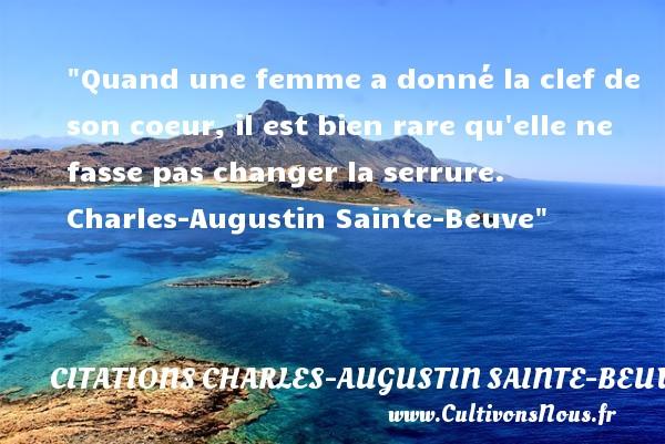 Quand une femme a donné la clef de son coeur, il est bien rare qu elle ne fasse pas changer la serrure.   Charles-Augustin Sainte-Beuve   Une citation sur les femmes CITATIONS CHARLES-AUGUSTIN SAINTE-BEUVE - Citations femme