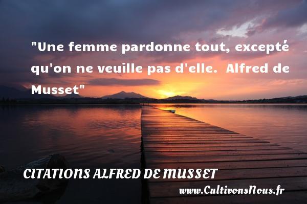 Une femme pardonne tout, excepté qu on ne veuille pas d elle.   Alfred de Musset   Une citation sur les femmes      CITATIONS ALFRED DE MUSSET - Citations femme