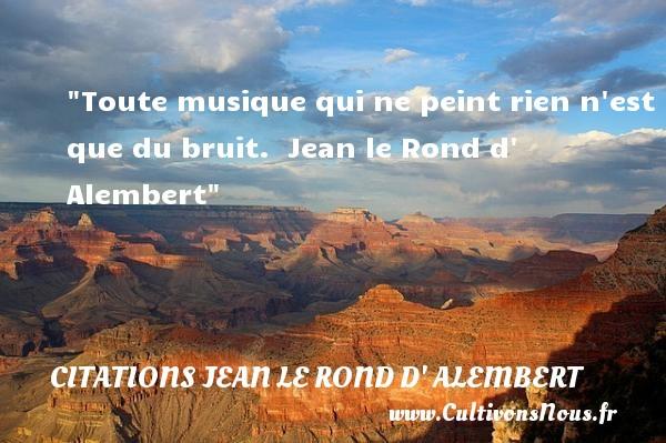 Citations Jean le Rond d' Alembert - Citation musique - Toute musique qui ne peint rien n est que du bruit.   Jean le Rond d  Alembert   Une citation sur la musique CITATIONS JEAN LE ROND D' ALEMBERT