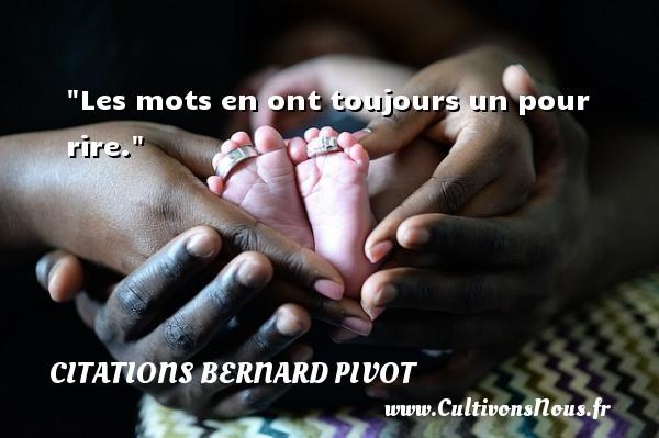 Les mots en ont toujours un pour rire. Une citation de Bernard Pivot CITATIONS BERNARD PIVOT - Citation rire