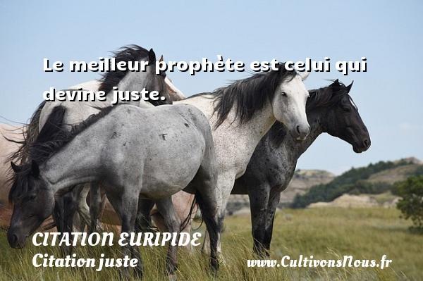 Citation Euripide - Citation juste - Le meilleur prophète est celui qui devine juste. Une citation de Euripide CITATION EURIPIDE