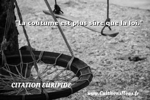 Citation Euripide - Citation loi - La coutume est plus sûre que la loi.  Une citation de Euripide CITATION EURIPIDE