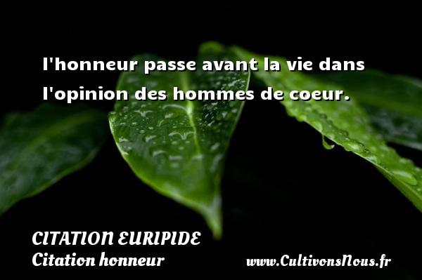 Citation Euripide - Citation honneur - l honneur passe avant la vie dans l opinion des hommes de coeur. Une citation de Euripide CITATION EURIPIDE