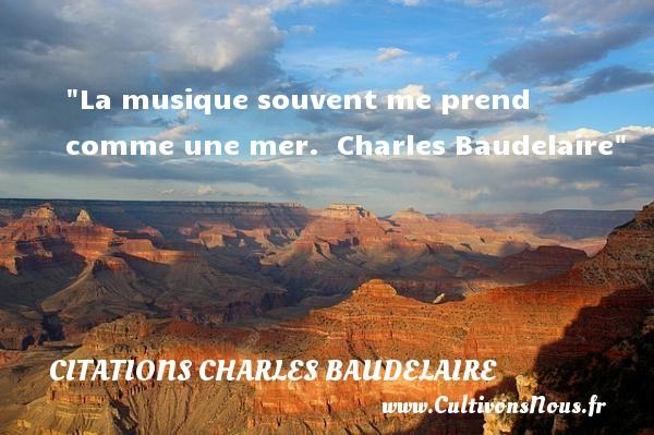 Citations Charles Baudelaire - Citation musique - La musique souvent me prend comme une mer.   Charles Baudelaire   Une citations sur la musique    CITATIONS CHARLES BAUDELAIRE