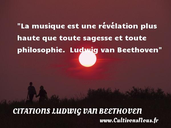 La musique est une révélation plus haute que toute sagesse et toute philosophie.   Ludwig van Beethoven   Une citation sur la musique    CITATIONS LUDWIG VAN BEETHOVEN - Citation musique