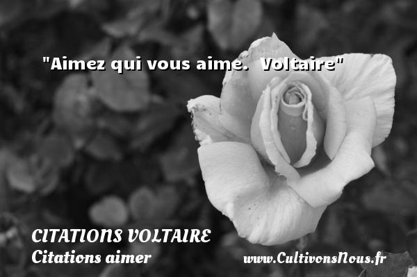 Citations Voltaire - Citations aimer - Aimez qui vous aime.   Voltaire   Une citation sur aimer   CITATIONS VOLTAIRE