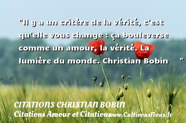 Il Y A Un Critère De La Vérité Citations Christian Bobin