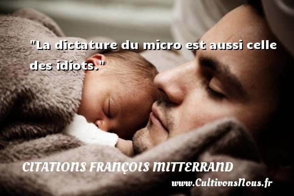 La dictature du micro est aussi celle des idiots. Une citation de François Mitterrand CITATIONS FRANÇOIS MITTERRAND