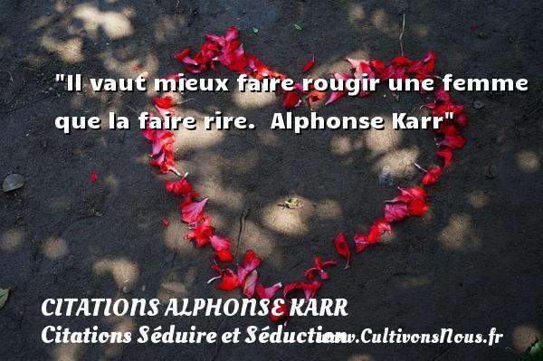 Citations Alphonse Karr - Citations Séduire et Séduction - Il vaut mieux faire rougir une femme que la faire rire.   Alphonse Karr   Une citation séduire et séduction   CITATIONS ALPHONSE KARR