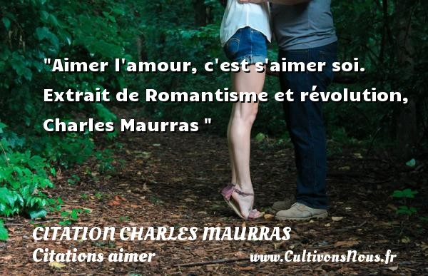Citation Charles Maurras - Citations aimer - Aimer l amour, c est s aimer soi.  Extrait de Romantisme et révolution, Charles Maurras   Une citation sur aimer CITATION CHARLES MAURRAS
