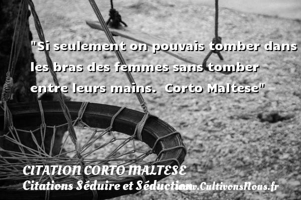 Citation Corto Maltese - Citations Séduire et Séduction - Si seulement on pouvais tomber dans les bras des femmes sans tomber entre leurs mains.   Corto Maltese   Une citation séduire et séduction   CITATION CORTO MALTESE