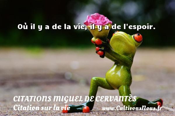 Citations Miguel de Cervantès - Citation sur la vie - Où il y a de la vie, il y a de l espoir. Une citation de Miguel de Cervantès CITATIONS MIGUEL DE CERVANTÈS