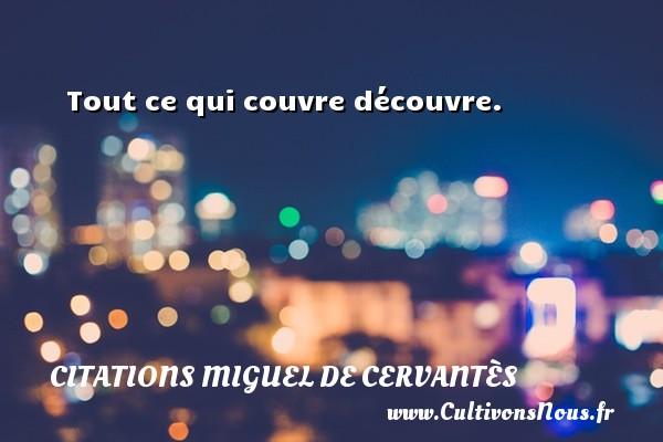 Tout ce qui couvre découvre. Une citation de Miguel de Cervantès CITATIONS MIGUEL DE CERVANTÈS - Citations Miguel de Cervantès