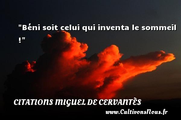Béni soit celui qui inventa le sommeil ! Une citation de Miguel de Cervantès CITATIONS MIGUEL DE CERVANTÈS - Citations Miguel de Cervantès - Citation sommeil