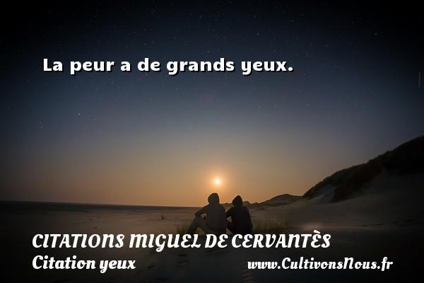 La peur a de grands yeux. Une citation de Miguel de Cervantès CITATIONS MIGUEL DE CERVANTÈS - Citations Miguel de Cervantès - Citation yeux