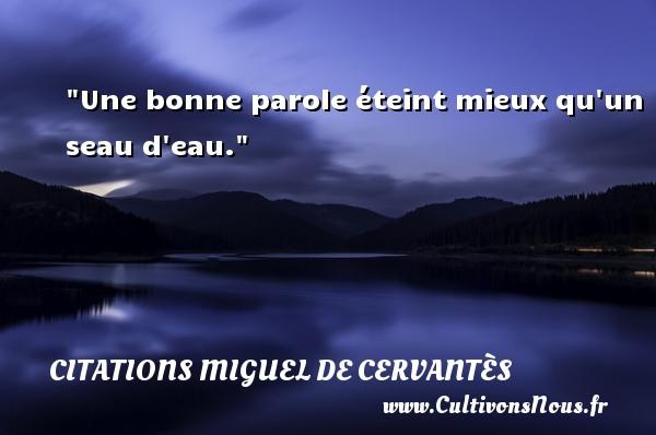 Une bonne parole éteint mieux qu un seau d eau. Une citation de Miguel de Cervantès CITATIONS MIGUEL DE CERVANTÈS - Citations Miguel de Cervantès