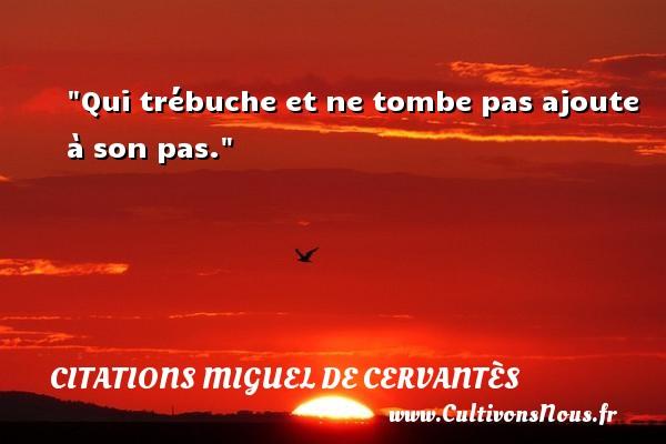 Citations Miguel de Cervantès - Qui trébuche et ne tombe pas ajoute à son pas. Une citation de Miguel de Cervantès CITATIONS MIGUEL DE CERVANTÈS