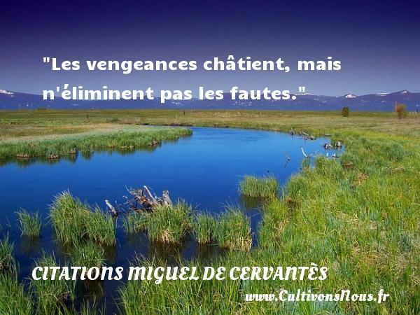 Citations Miguel de Cervantès - Citation fautes - Les vengeances châtient, mais n éliminent pas les fautes. Une citation de Miguel de Cervantès CITATIONS MIGUEL DE CERVANTÈS