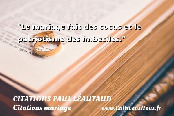 Le Mariage Fait Des Cocus Et Le Patriotisme Des Imbeciles