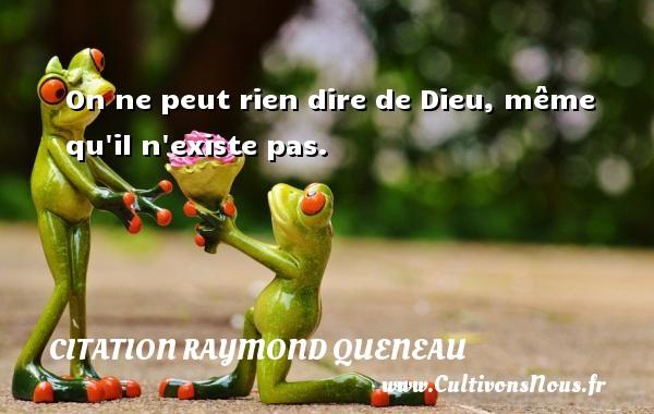 Citation Raymond Queneau - Citation ne rien dire - On ne peut rien dire de Dieu, même qu il n existe pas. Une citation de Raymond Queneau CITATION RAYMOND QUENEAU