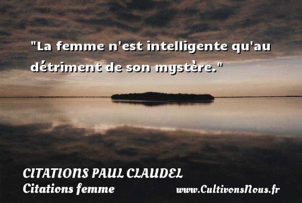 Citations Paul Claudel - Citations femme - La femme n est intelligente qu au détriment de son mystère. Une citation de Paul Claudel CITATIONS PAUL CLAUDEL
