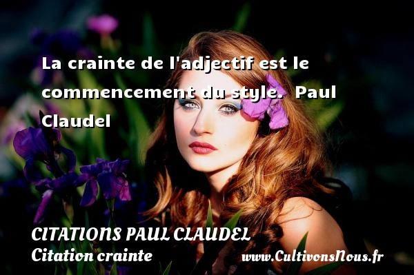 La crainte de l adjectif est le commencement du style.   Paul Claudel   Une citation sur la crainte CITATIONS PAUL CLAUDEL - Citation crainte