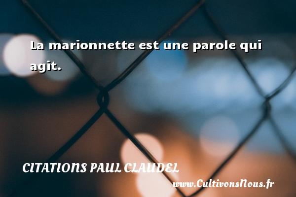 Citations Paul Claudel - La marionnette est une parole qui agit. Une citation de Paul Claudel CITATIONS PAUL CLAUDEL