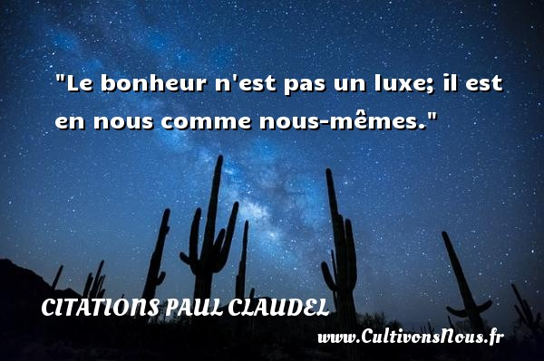 Citations Paul Claudel - Citation luxe - Le bonheur n est pas un luxe; il est en nous comme nous-mêmes. Une citation de Paul Claudel CITATIONS PAUL CLAUDEL