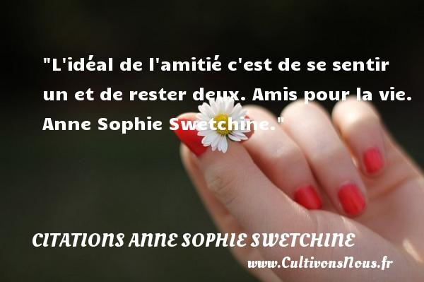 Citations Anne Sophie Swetchine - Citation Amitié - L idéal de l amitié c est de se sentir un et de rester deux.  Amis pour la vie. Anne Sophie Swetchine. Une citation sur l amitié    CITATIONS ANNE SOPHIE SWETCHINE