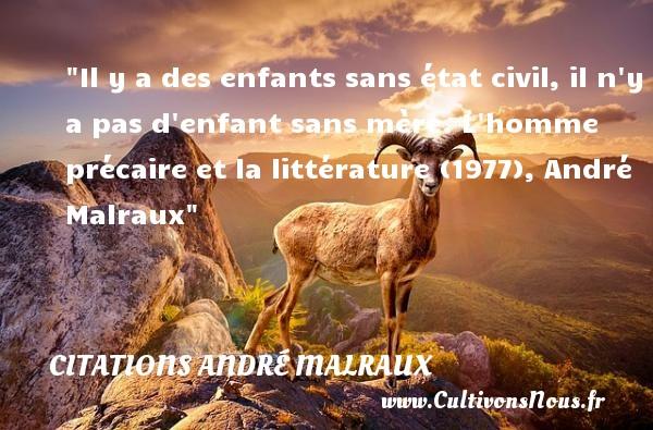 Il y a des enfants sans état civil, il n y a pas d enfant sans mère.  L homme précaire et la littérature (1977), André Malraux   Une citation sur les mamans CITATIONS ANDRÉ MALRAUX - Citations André Malraux - Citation maman