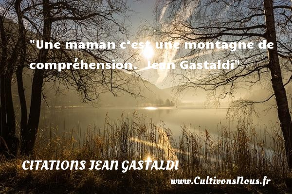 Une maman c'est une montagne de compréhension.   Jean Gastaldi   Une citation sur les mamans CITATIONS JEAN GASTALDI - Citation maman - Citation montagne