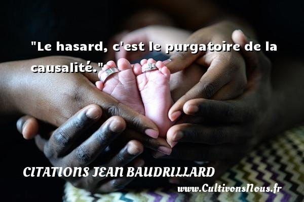 Citations Jean Baudrillard - Citation hasard - Le hasard, c est le purgatoire de la causalité. Une citation de Jean Baudrillard CITATIONS JEAN BAUDRILLARD