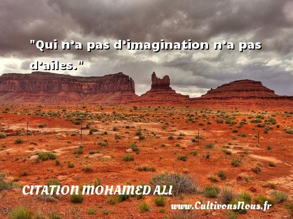 Citation Mohamed Ali - Citation imagination - Citation nation - Qui n'a pas d'imagination n'a pas d'ailes.  Une citation de Mohamed Ali CITATION MOHAMED ALI