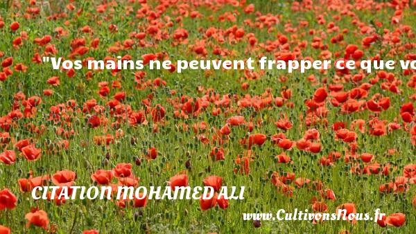 Vos mains ne peuvent frapper ce que vos yeux ne peuvent voir.  Une citation de Mohamed Ali CITATION MOHAMED ALI - Citation mains - Citation vent