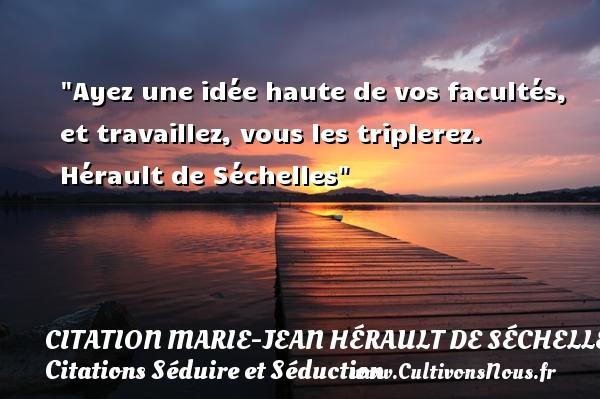 Citation Marie-Jean Hérault de Séchelles - Citations Séduire et Séduction - Ayez une idée haute de vos facultés, et travaillez, vous les triplerez.   Hérault de Séchelles   Une citation sur séduire et séduction   CITATION MARIE-JEAN HÉRAULT DE SÉCHELLES