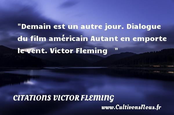Demain est un autre jour.  Dialogue du film américain Autant en emporte le vent. Victor Fleming   Une citation sur le cinéma CITATIONS VICTOR FLEMING - Citation cinéma