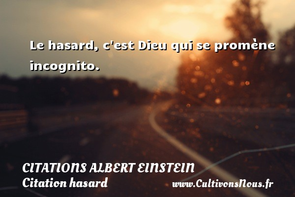 Citations - Citations Albert Einstein - Citation hasard - Le hasard, c est Dieu qui se promène incognito.   Une citation d Albert Einstein    CITATIONS ALBERT EINSTEIN